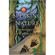 Speaking with Nature by Ingerman, Sandra; Roberts, Llyn; Thompson, Susan Cohen, 9781591431909