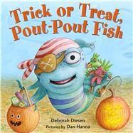 Trick or Treat, Pout-pout Fish by Diesen, Deborah; Hanna, Dan, 9780374301910