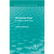 The Family Fund (Routledge Revivals): An Initiative in Social Policy by Bradshaw; Jonathan, 9781138821910