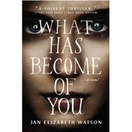 What Has Become of You by Watson, Jan Elizabeth, 9780142181911