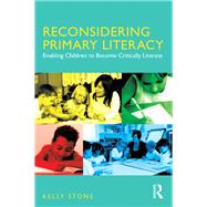 Reconsidering Primary Literacy: Enabling children to become critically literate by Stone; Kelly, 9781138671911