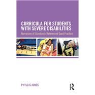 Curricula for Students with Severe Disabilities: Narratives of Standards-Referenced Good Practice by Jones; Phyllis, 9781138811911