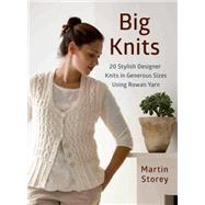 Big Knits 20 Stylish Designer Knits in Generous Sizes Using Rowan Yarn by Storey, Martin, 9781250061911