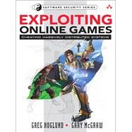 Exploiting Online Games : Cheating Massively Distributed Systems by Hoglund, Greg; McGraw, Gary, 9780132271912
