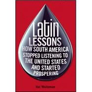 Latin Lessons : How South America Stopped Listening to the United States and Started Prospering by Weitzman, Hal, 9780470481912