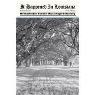 It Happened in Louisiana: Remarkable Events That Shaped History by Stuart, Bonnye, 9780762771912