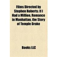 Films Directed by Stephen Roberts : If I Had a Million, Romance in Manhattan, the Story of Temple Drake by , 9781157161912