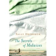 The Secrets of Midwives A Novel by Hepworth, Sally, 9781250051912