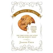 Taste of Sweet : Our Complicated Love Affair with Our Favorite Treats by CHEN, JOANNE, 9780307351913