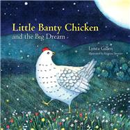Little Banty Chicken and the Big Dream by Gillen, Lynea; Swarner, Kristina, 9780996021913