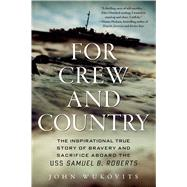 For Crew and Country The Inspirational True Story of Bravery and Sacrifice Aboard the USS Samuel B. Roberts by Wukovits, John, 9781250041913