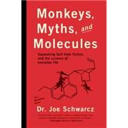 Monkeys, Myths, and Molecules Separating Fact from Fiction, and the Science of Everyday Life by Schwarcz, Dr. Joe, 9781770411913