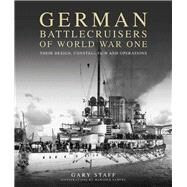 German Battlecruisers of World War One: Their Design, Construction and Operations by Staff, Gary; Samuel, Marsden, 9781591141914