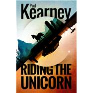Riding the Unicorn by Kearney, Paul, 9781781081914