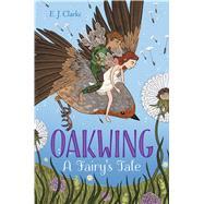 Oakwing by Clarke, E. J., 9781481481915