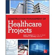 Construction Management of Healthcare Projects by Gokhale, Sanjiv; Gormley, Thomas, 9780071781916