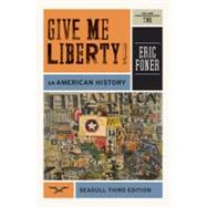 Give Me Liberty!: An American History (Seagull Third Edition) (Vol. 2) by FONER,ERIC, 9780393911916