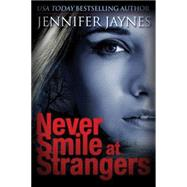 Never Smile at Strangers by Jaynes, Jennifer, 9781477821916