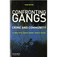 Confronting Gangs Crime and Community by Curry, G. David; Decker, Scott H.; Pyrooz, David C., 9780199891917