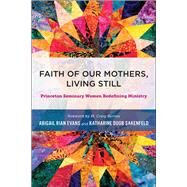 Faith of Our Mothers, Living Still by Evans, Abigail Rian; Sakenfeld, Katherine Doob, 9780664261917