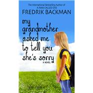 My Grandmother Asked Me to Tell You She's Sorry by Backman, Fredrik, 9781410481917