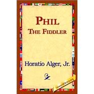Phil the Fiddler by Alger, Horatio, 9781421821917