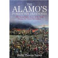 THE ALAMO'S FORGOTTEN DEFENDERS by Tucker, Phillip Thomas, 9781611211917