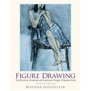 Figure Drawing The Structural Anatomy and Expressive Design of the Human Form by Goldstein, Nathan, 9780136031918