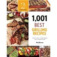 1,001 Best Grilling Recipes Delicious, Easy-to-Make Recipes from Around the World by Browne, Rick, 9781572841918