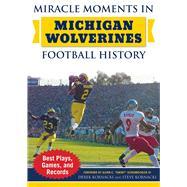 Miracle Moments in Michigan Wolverines Football History by Kornacki, Derek; Kornacki, Steve; Schembechler, Glenn E., III, 9781683581918