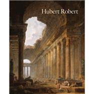 Hubert Robert by Morgan Grasselli,Margaret, 9781848221918