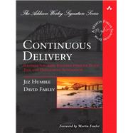 Continuous Delivery Reliable Software Releases through Build, Test, and Deployment Automation by Humble, Jez; Farley, David, 9780321601919