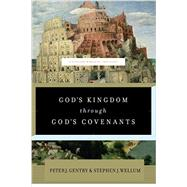 God's Kingdom Through God's Covenants by Gentry, Peter John; Wellum, Stephen J., 9781433541919