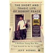 The Short and Tragic Life of Robert Peace by Hobbs, Jeff, 9781476731919