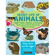 The Secret Lives of Animals: 1,001 Tidbits, Oddities, & Amazing Facts About North America's Coolest Animals by Tornio, Stacy; Keffer, Ken; Riordan, Rachel, 9781493011919