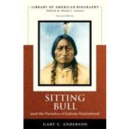 Sitting Bull and the Paradox of Lakota Nationhood (Library of American Biography Series) by Anderson, Gary C., 9780321421920