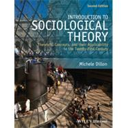 Introduction to Sociological Theory Theorists, Concepts, and their Applicability to the Twenty-First Century by Dillon, Michele, 9781118471920