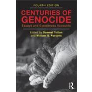 Centuries of Genocide : Essays and Eyewitness Accounts by Totten; Samuel, 9780415871921