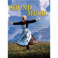 The Sound of Music: A Behind-the-scenes Celebration of the World's Favorite Musical by Nussbaum, Ben, 9781620081921