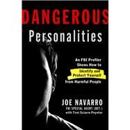 Dangerous Personalities An FBI Profiler Shows You How to Identify and Protect Yourself from Harmful People by Navarro, Joe; Poynter, Toni Sciarra, 9781623361921