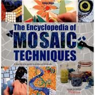 The Encyclopedia of Mosaic Techniques A Step-by-Step Visual Dictionary with an Inspirational Gallery of Finished works by Biggs, Emma, 9781782211921