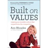 Built on Values : Creating an Enviable Culture That Outperforms the Competition by Rhoades, Ann; Covey, Stephen R.; Shepherson, Nancy, 9780470901922