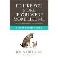 I'd Like You More if You Were More like Me Leader Connect Guide by Ortberg, John, 9781434711922