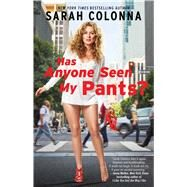 Has Anyone Seen My Pants? by Colonna, Sarah, 9781476771922