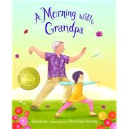 A Morning with Grandpa by Liu, Sylvia; Forshay, Christina, 9781620141922