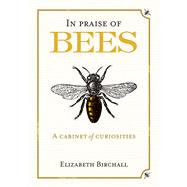 In Praise of Bees: A Cabinet of Curiosities by Birchall, Elizabeth, 9781846891922