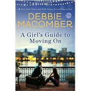 A Girl's Guide to Moving on by Macomber, Debbie, 9780553391923