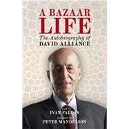 A Bazaar Life by Alliance, David; Fallon, Ivan (CON); Mandelson, Peter, 9781849541923