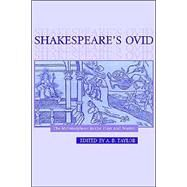 Shakespeare's Ovid: The Metamorphoses in the Plays and Poems by Edited by A. B. Taylor, 9780521771924