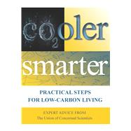 Cooler Smarter : Practical Steps for Low-Carbon Living by Shulman, Seth; Deyette, Jeff; Ekwurzel, Brenda; Friedman, David; Mellon, Margaret, 9781610911924